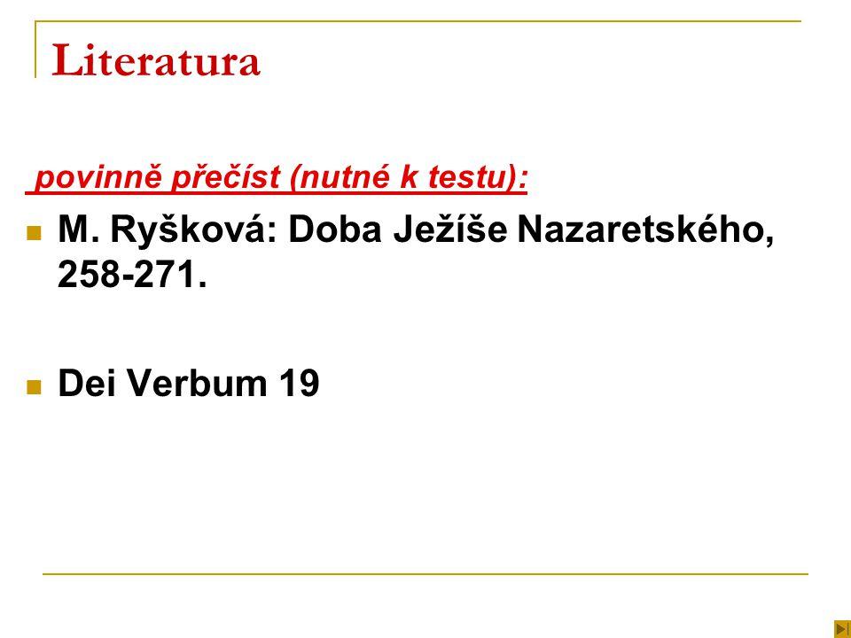 Literatura povinně přečíst (nutné k testu): M. Ryšková: Doba Ježíše Nazaretského, 258-271.