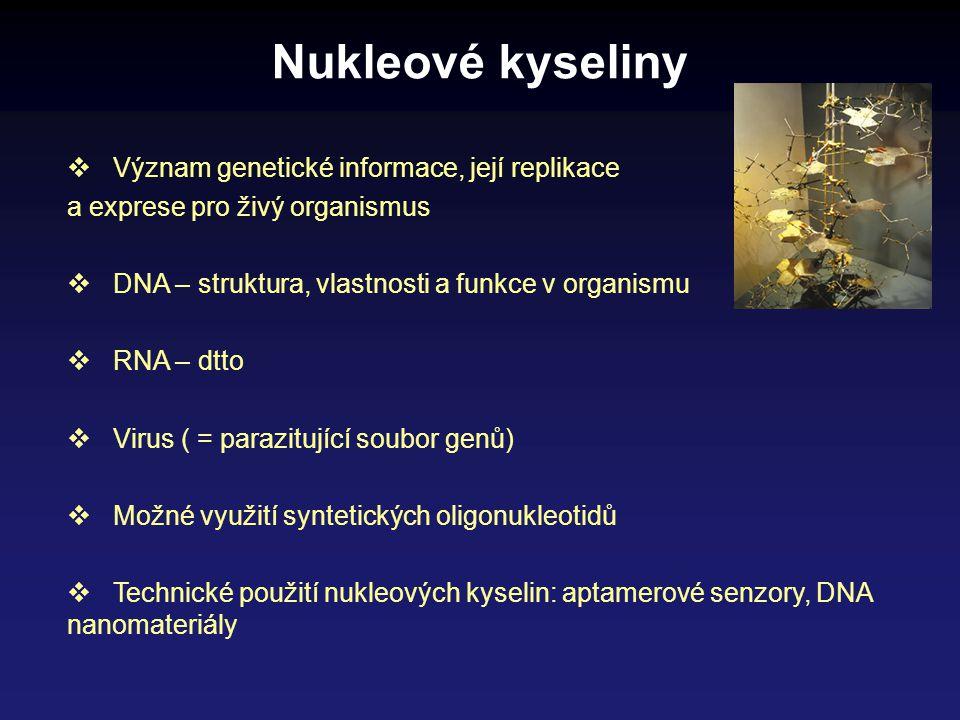  Význam genetické informace, její replikace a exprese pro živý organismus  DNA – struktura, vlastnosti a funkce v organismu  RNA – dtto  Virus ( =