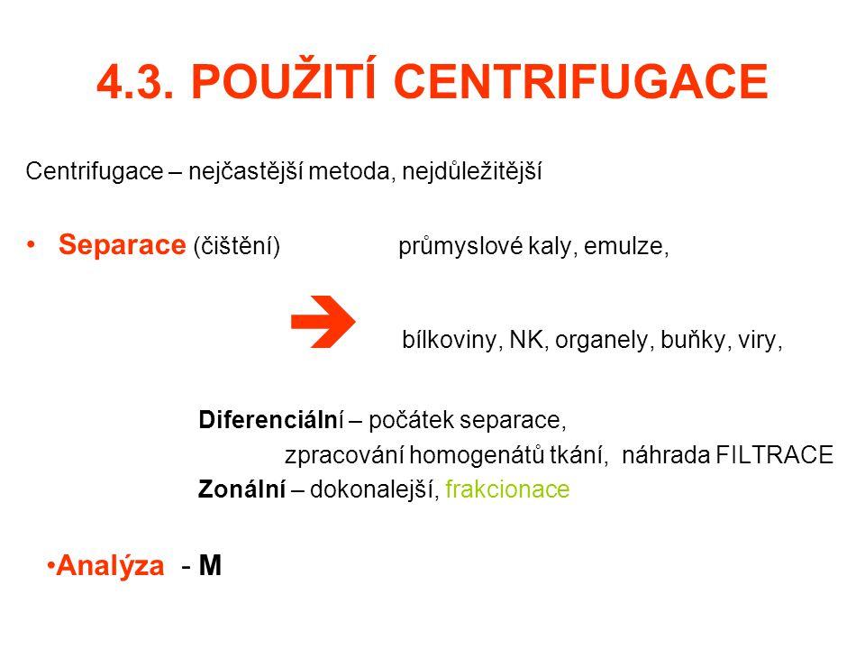 4.3. POUŽITÍ CENTRIFUGACE Centrifugace – nejčastější metoda, nejdůležitější Separace (čištění) průmyslové kaly, emulze,  bílkoviny, NK, organely, buň