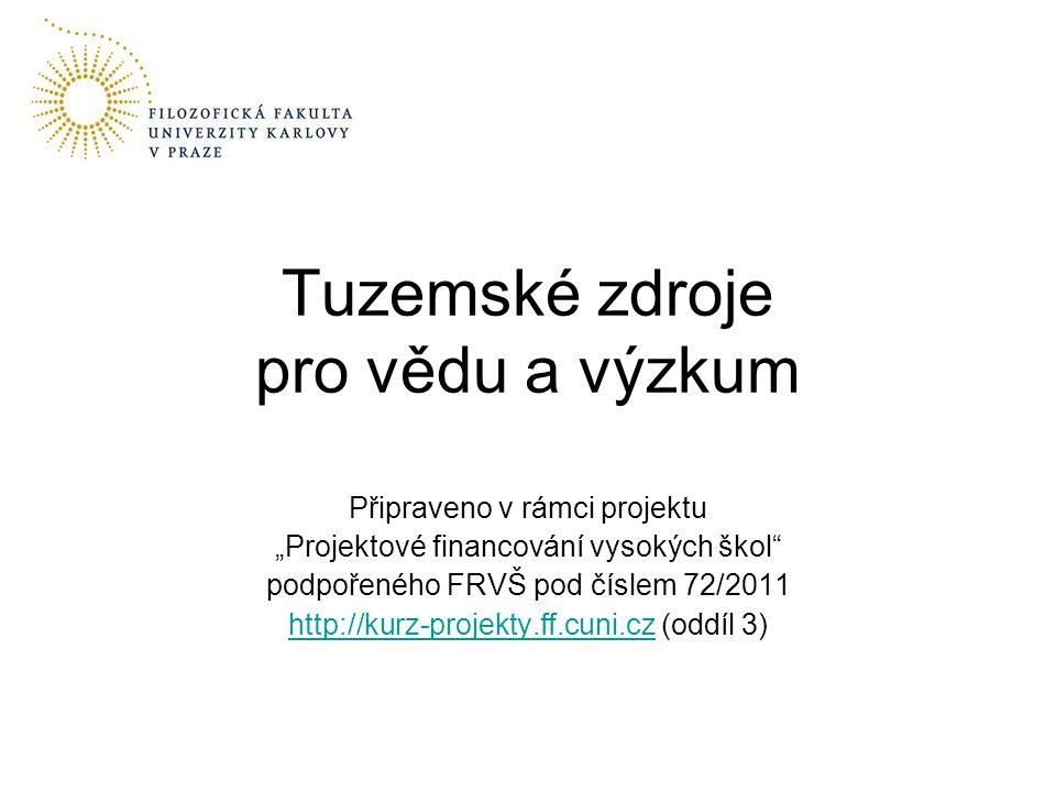 """Připraveno v rámci projektu """"Projektové financování vysokých škol podpořeného FRVŠ pod číslem 72/2011 http://kurz-projekty.ff.cuni.czhttp://kurz-projekty.ff.cuni.cz (oddíl 3) Tuzemské zdroje pro vědu a výzkum"""
