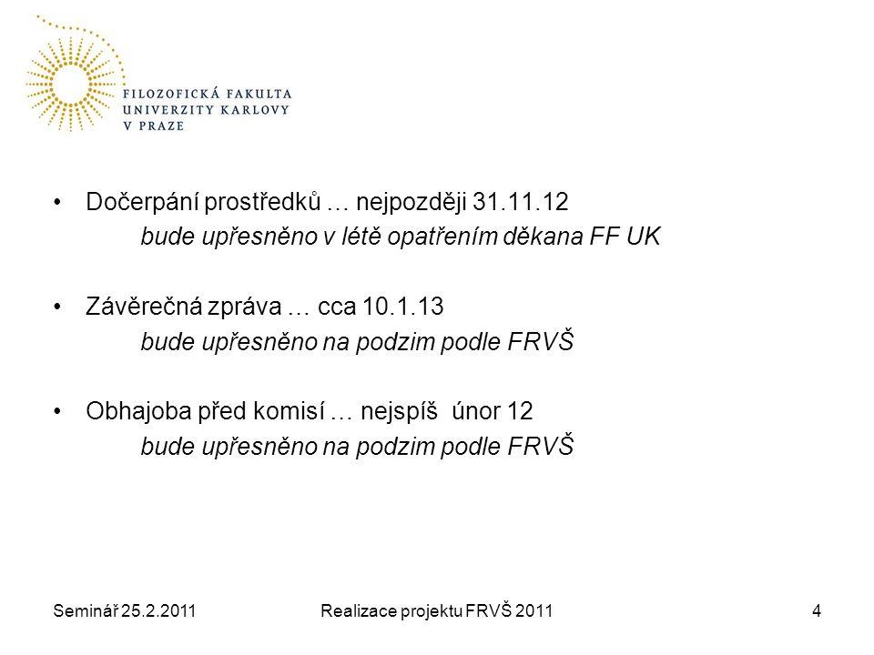 Seminář 25.2.2011Realizace projektu FRVŠ 20115 Pravidla FRVŠ Celý text … http://www.frvs.cz/docf/Vyhl2011.pdfhttp://www.frvs.cz/docf/Vyhl2011.pdf Pravidla pro závěrečné oponentury FRVŠ zveřejní na podzim 2012 - budu informovat emailem FRVŠ velmi úzkostlivě dbá na dodržování pravidel Prostředky nejsou na vědu a výzkum Výstupy nesmí mít charakter VaV