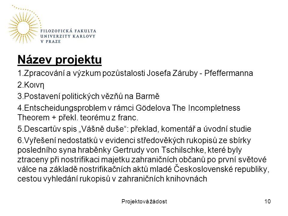 Název projektu 1.Zpracování a výzkum pozůstalosti Josefa Záruby - Pfeffermanna 2.Κοινη 3.Postavení politických vězňů na Barmě 4.Entscheidungsproblem v
