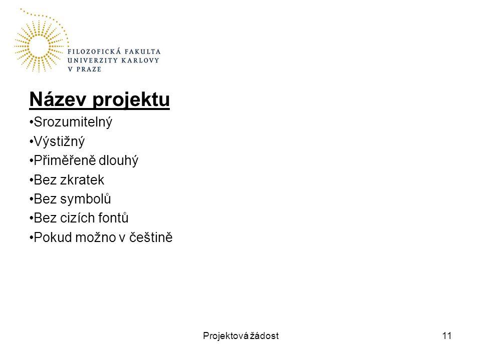 Název projektu Srozumitelný Výstižný Přiměřeně dlouhý Bez zkratek Bez symbolů Bez cizích fontů Pokud možno v češtině Projektová žádost11
