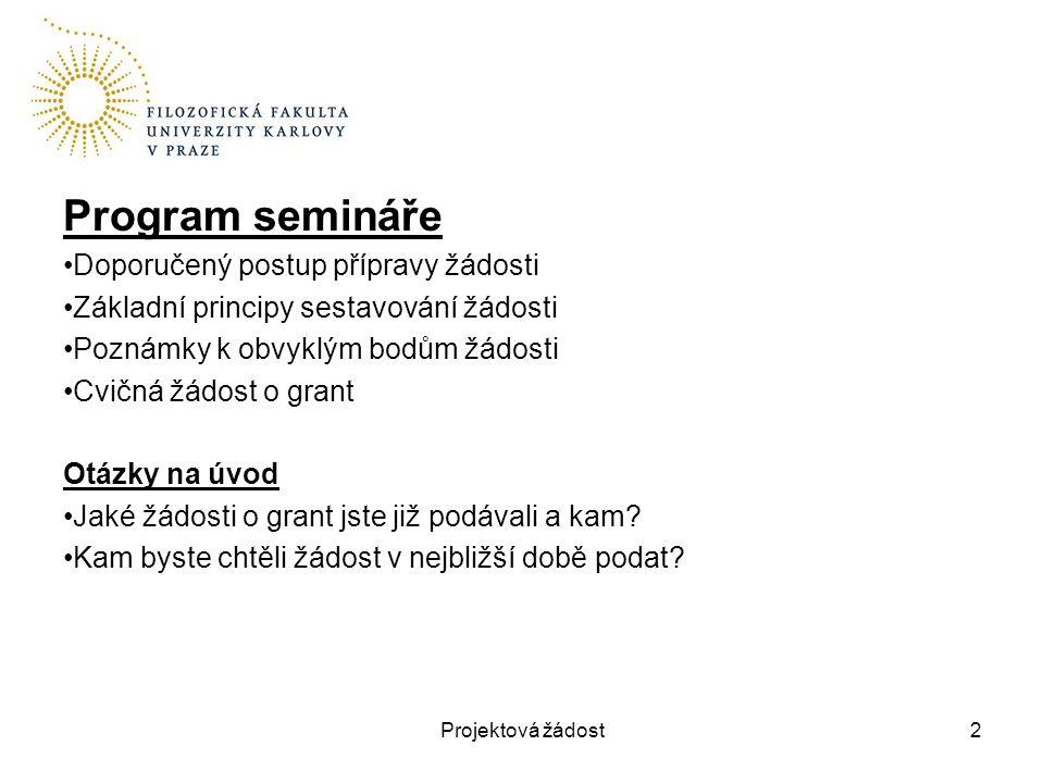 Program semináře Doporučený postup přípravy žádosti Základní principy sestavování žádosti Poznámky k obvyklým bodům žádosti Cvičná žádost o grant Otáz