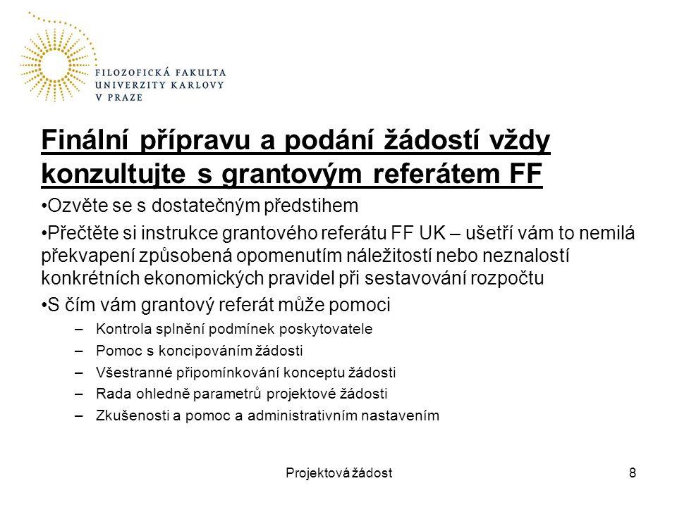 Finální přípravu a podání žádostí vždy konzultujte s grantovým referátem FF Ozvěte se s dostatečným předstihem Přečtěte si instrukce grantového referá
