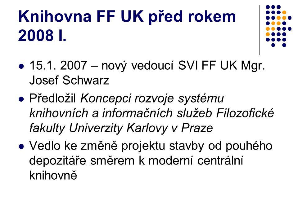 Knihovna FF UK před rokem 2008 I. 15.1. 2007 – nový vedoucí SVI FF UK Mgr.