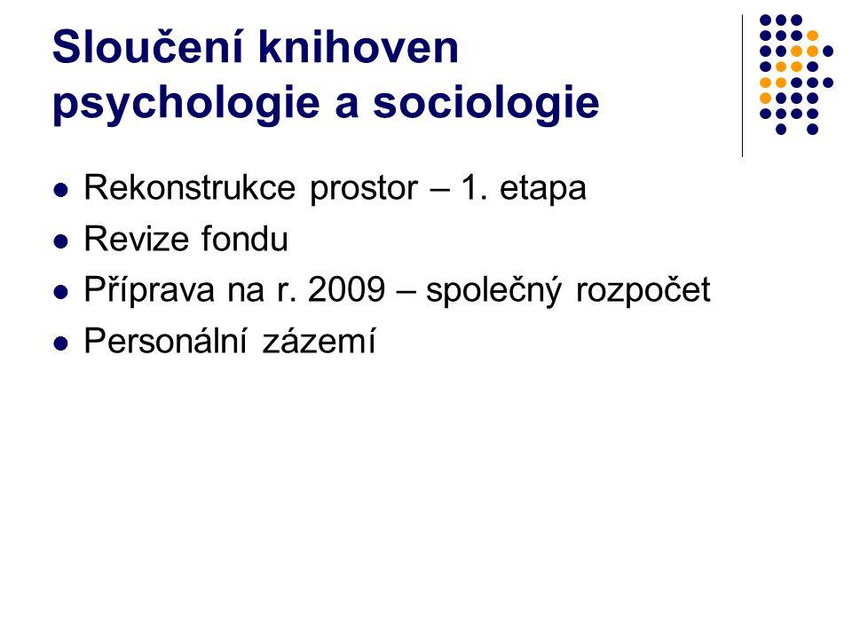 Sloučení knihoven psychologie a sociologie Rekonstrukce prostor – 1.