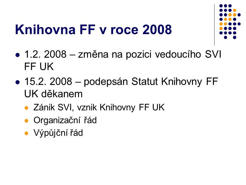 Knihovna FF v roce 2008 1.2. 2008 – změna na pozici vedoucího SVI FF UK 15.2.