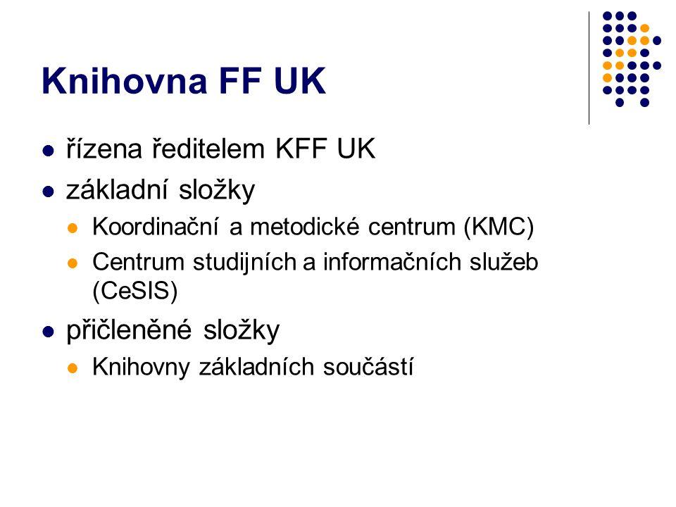 Knihovna FF UK řízena ředitelem KFF UK základní složky Koordinační a metodické centrum (KMC) Centrum studijních a informačních služeb (CeSIS) přičleněné složky Knihovny základních součástí