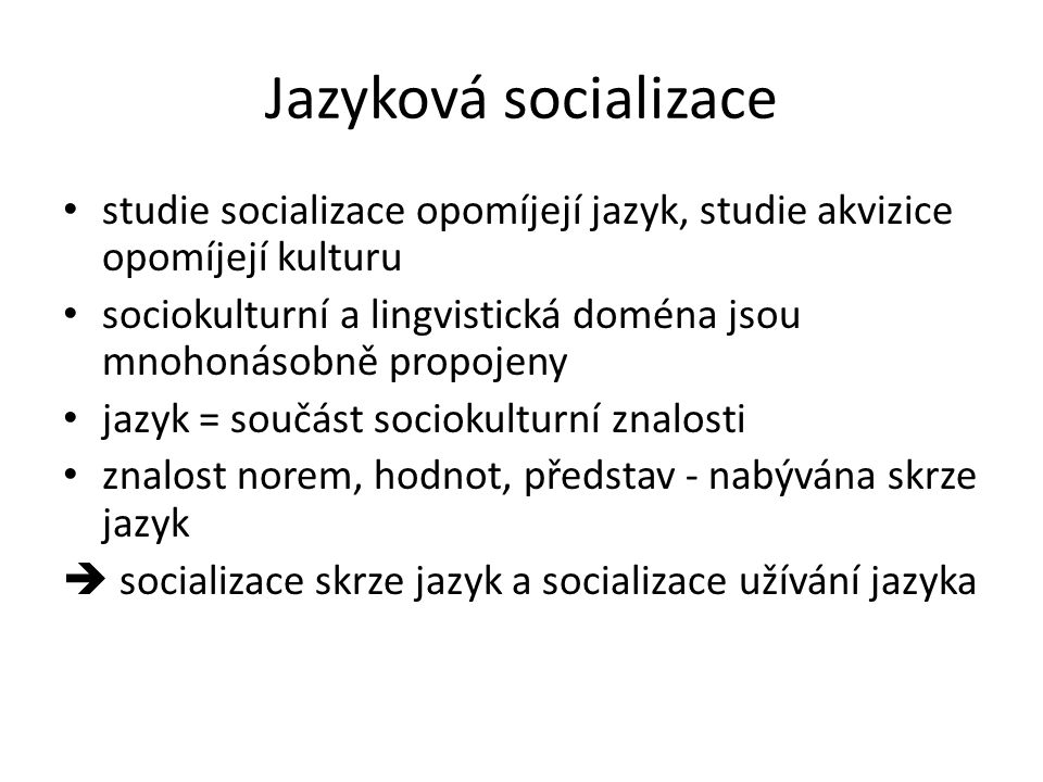 Jazyková socializace studie socializace opomíjejí jazyk, studie akvizice opomíjejí kulturu sociokulturní a lingvistická doména jsou mnohonásobně propo