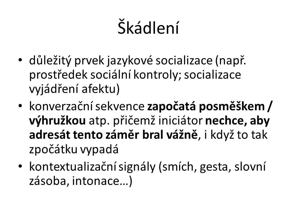 Škádlení důležitý prvek jazykové socializace (např. prostředek sociální kontroly; socializace vyjádření afektu) konverzační sekvence započatá posměške