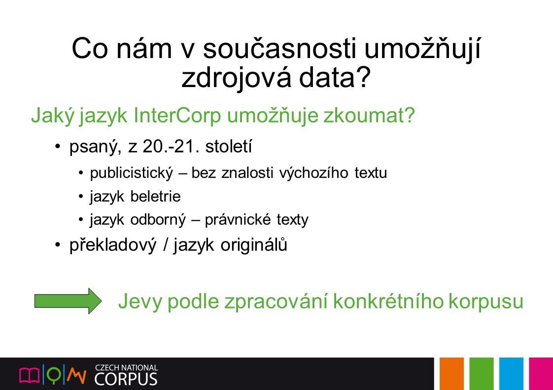 Co nám v současnosti umožňují zdrojová data? Jaký jazyk InterCorp umožňuje zkoumat? psaný, z 20.-21. století publicistický – bez znalosti výchozího te