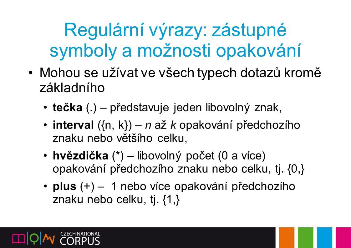 Regulární výrazy: zástupné symboly a možnosti opakování Mohou se užívat ve všech typech dotazů kromě základního tečka (.) – představuje jeden libovoln