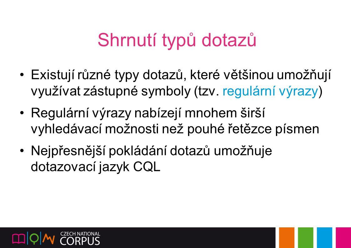 Shrnutí typů dotazů Existují různé typy dotazů, které většinou umožňují využívat zástupné symboly (tzv. regulární výrazy) Regulární výrazy nabízejí mn