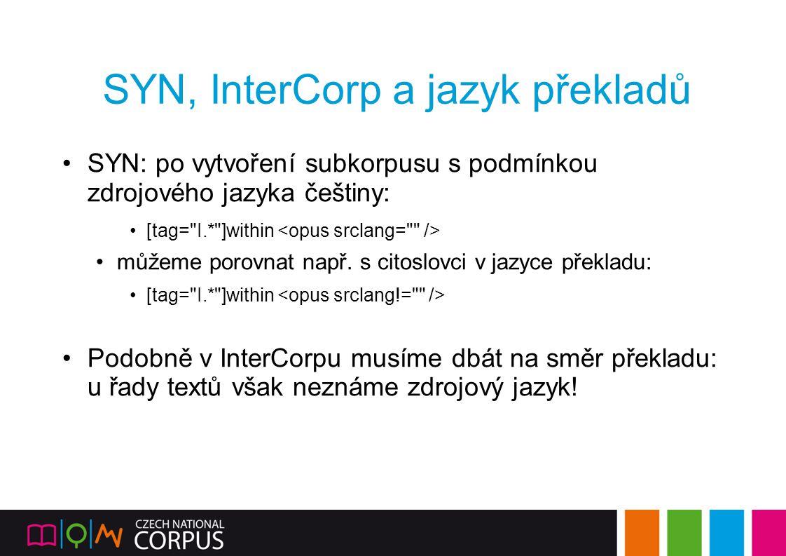 SYN, InterCorp a jazyk překladů SYN: po vytvoření subkorpusu s podmínkou zdrojového jazyka češtiny: [tag=