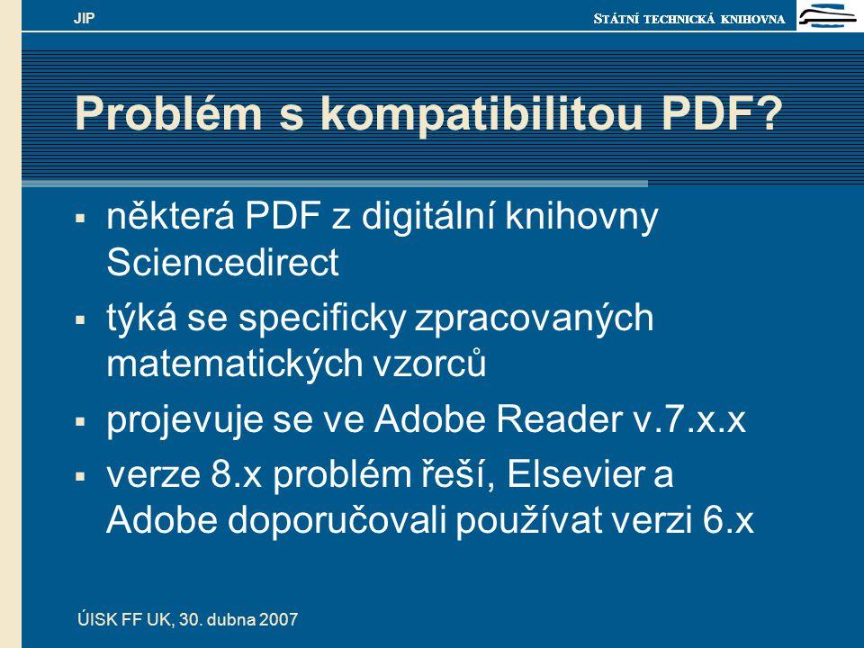 S TÁTNÍ TECHNICKÁ KNIHOVNA ÚISK FF UK, 30. dubna 2007 JIP Problém s kompatibilitou PDF?  některá PDF z digitální knihovny Sciencedirect  týká se spe