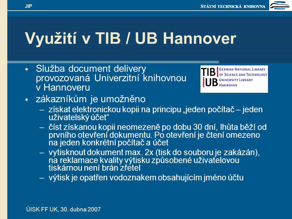 S TÁTNÍ TECHNICKÁ KNIHOVNA ÚISK FF UK, 30. dubna 2007 JIP Využití v TIB / UB Hannover  Služba document delivery provozovaná Univerzitní knihovnou v H