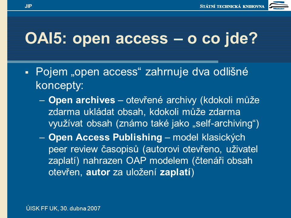 """S TÁTNÍ TECHNICKÁ KNIHOVNA ÚISK FF UK, 30. dubna 2007 JIP OAI5: open access – o co jde?  Pojem """"open access"""" zahrnuje dva odlišné koncepty: –Open arc"""