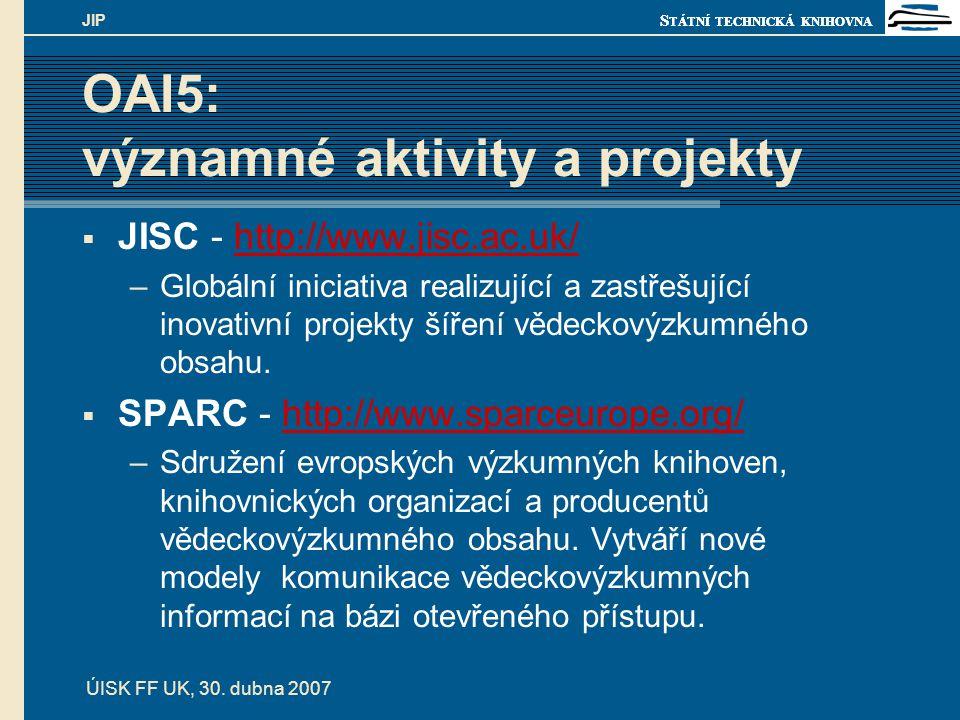 S TÁTNÍ TECHNICKÁ KNIHOVNA ÚISK FF UK, 30. dubna 2007 JIP  JISC - http://www.jisc.ac.uk/http://www.jisc.ac.uk/ –Globální iniciativa realizující a zas