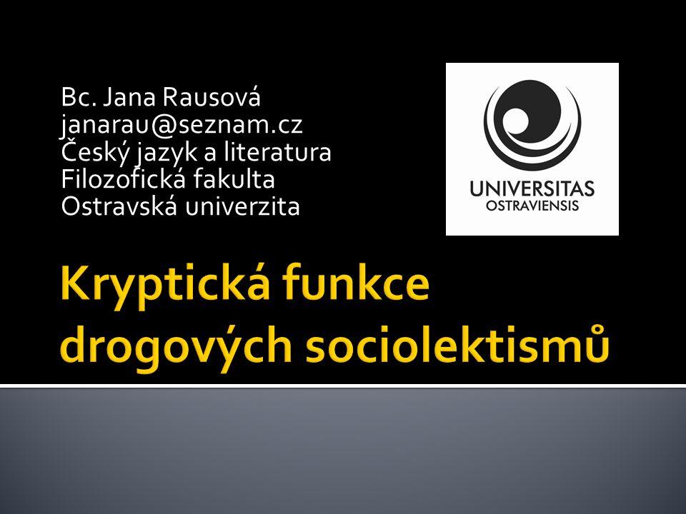 Bc. Jana Rausová janarau@seznam.cz Český jazyk a literatura Filozofická fakulta Ostravská univerzita