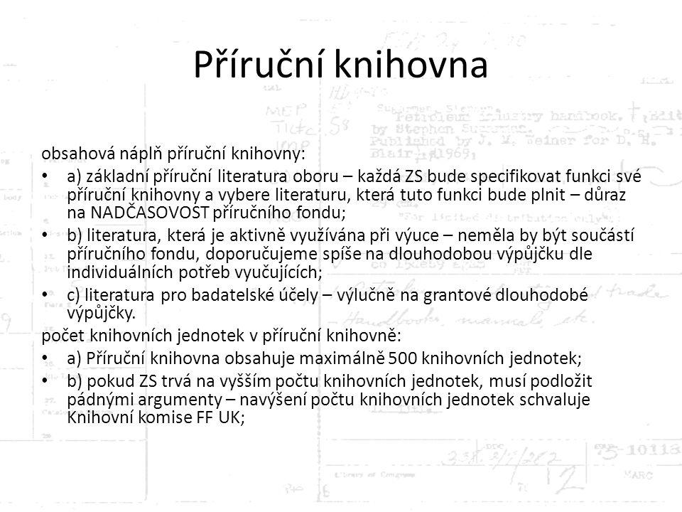 Příruční knihovna obsahová náplň příruční knihovny: a) základní příruční literatura oboru – každá ZS bude specifikovat funkci své příruční knihovny a