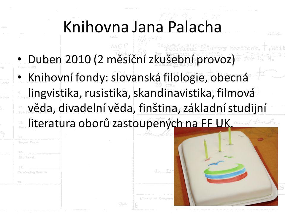 Knihovna Jana Palacha Duben 2010 (2 měsíční zkušební provoz) Knihovní fondy: slovanská filologie, obecná lingvistika, rusistika, skandinavistika, film