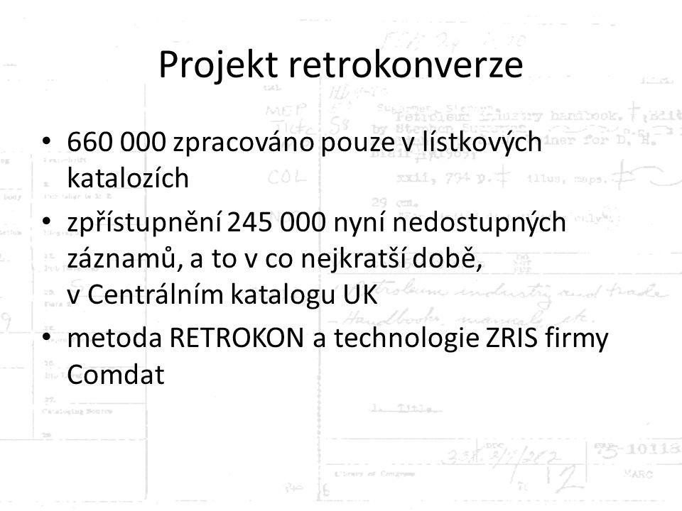 Projekt retrokonverze 660 000 zpracováno pouze v lístkových katalozích zpřístupnění 245 000 nyní nedostupných záznamů, a to v co nejkratší době, v Cen