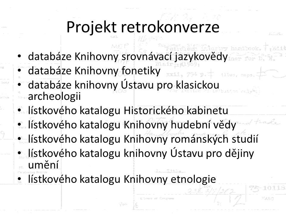 Projekt retrokonverze databáze Knihovny srovnávací jazykovědy databáze Knihovny fonetiky databáze knihovny Ústavu pro klasickou archeologii lístkového