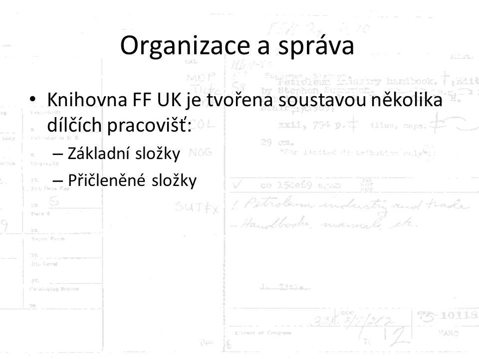 Organizace a správa Knihovna FF UK je tvořena soustavou několika dílčích pracovišť: – Základní složky – Přičleněné složky