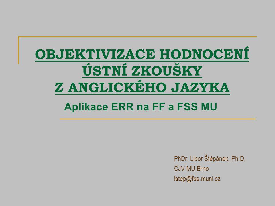 OBJEKTIVIZACE HODNOCENÍ ÚSTNÍ ZKOUŠKY Z ANGLICKÉHO JAZYKA PhDr.