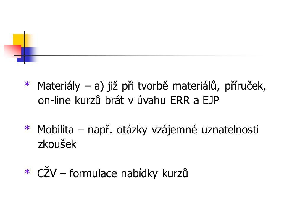 * Materiály – a) již při tvorbě materiálů, příruček, on-line kurzů brát v úvahu ERR a EJP * Mobilita – např.