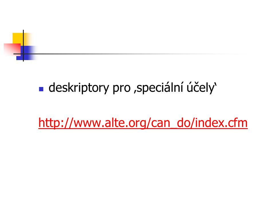 deskriptory pro 'speciální účely' http://www.alte.org/can_do/index.cfm