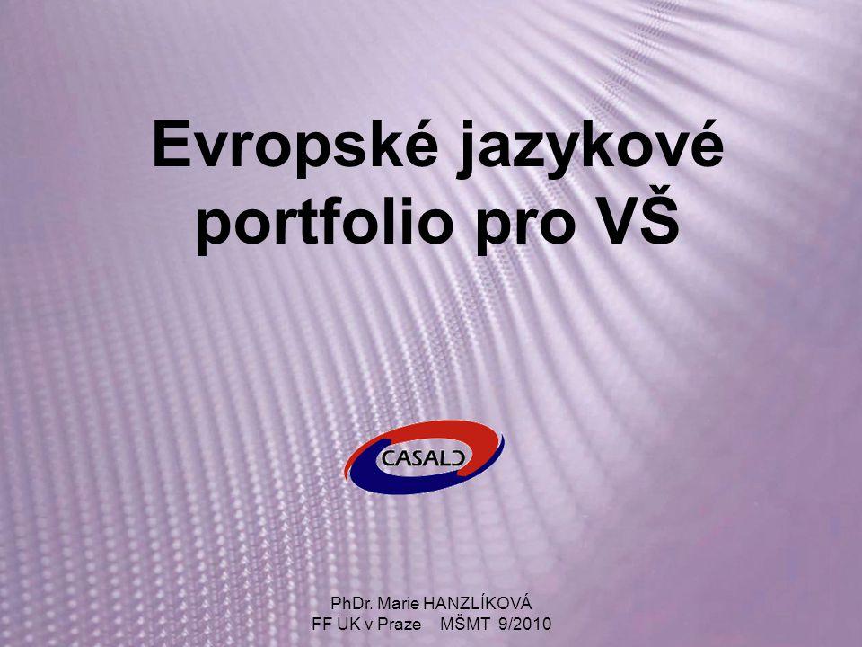 PhDr. Marie HANZLÍKOVÁ FF UK v Praze MŠMT 9/2010 Evropské jazykové portfolio pro VŠ