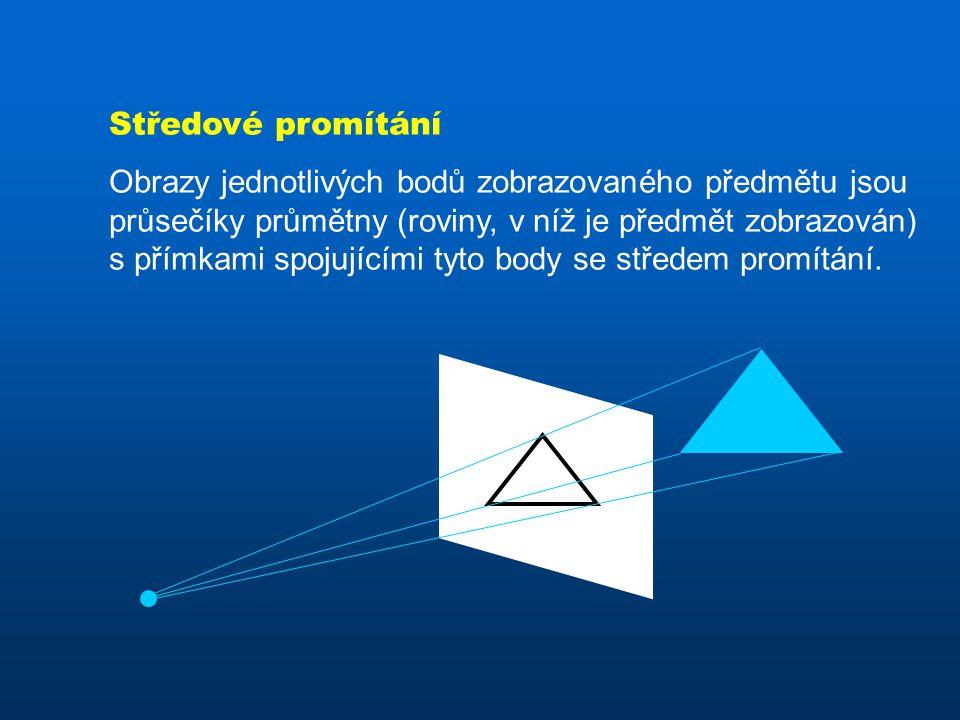 Středové promítání Obrazy jednotlivých bodů zobrazovaného předmětu jsou průsečíky průmětny (roviny, v níž je předmět zobrazován) s přímkami spojujícími tyto body se středem promítání.