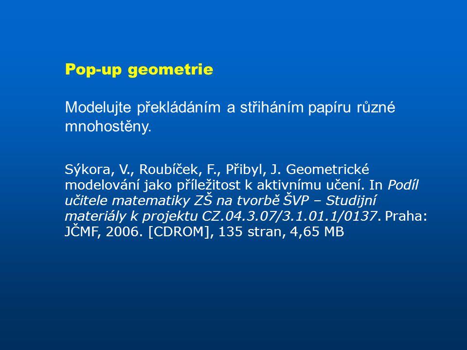 Modelujte překládáním a střiháním papíru různé mnohostěny. Sýkora, V., Roubíček, F., Přibyl, J. Geometrické modelování jako příležitost k aktivnímu uč