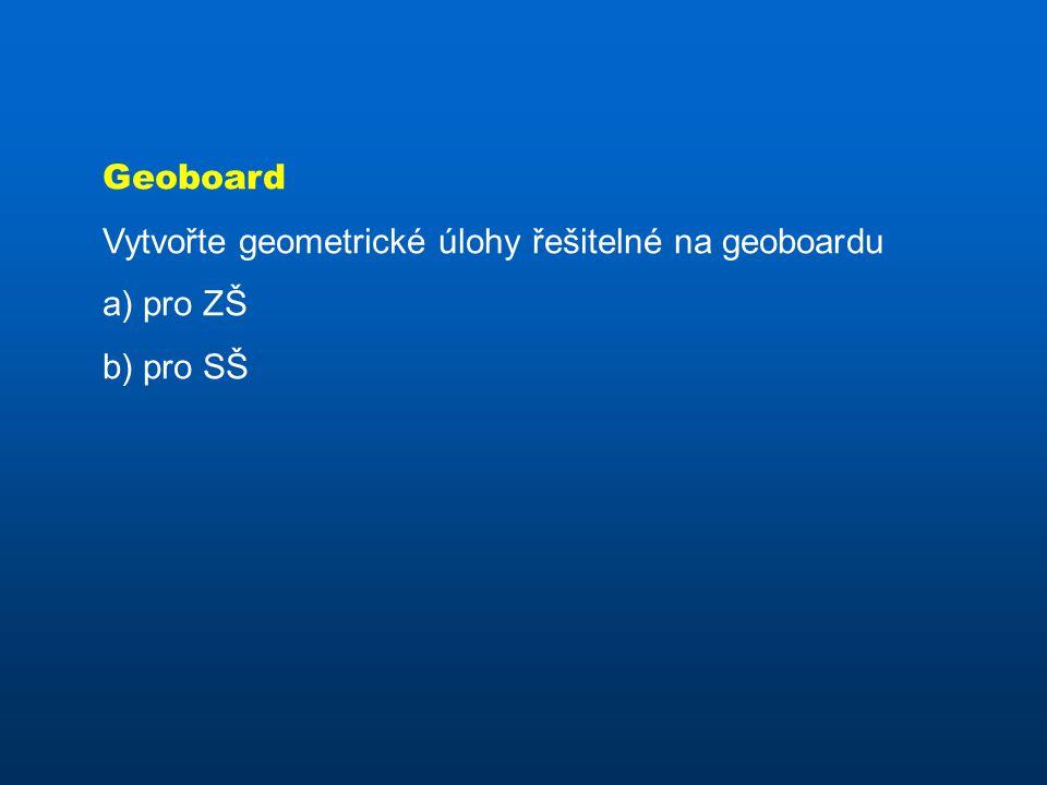 Geoboard Vytvořte geometrické úlohy řešitelné na geoboardu a) pro ZŠ b) pro SŠ