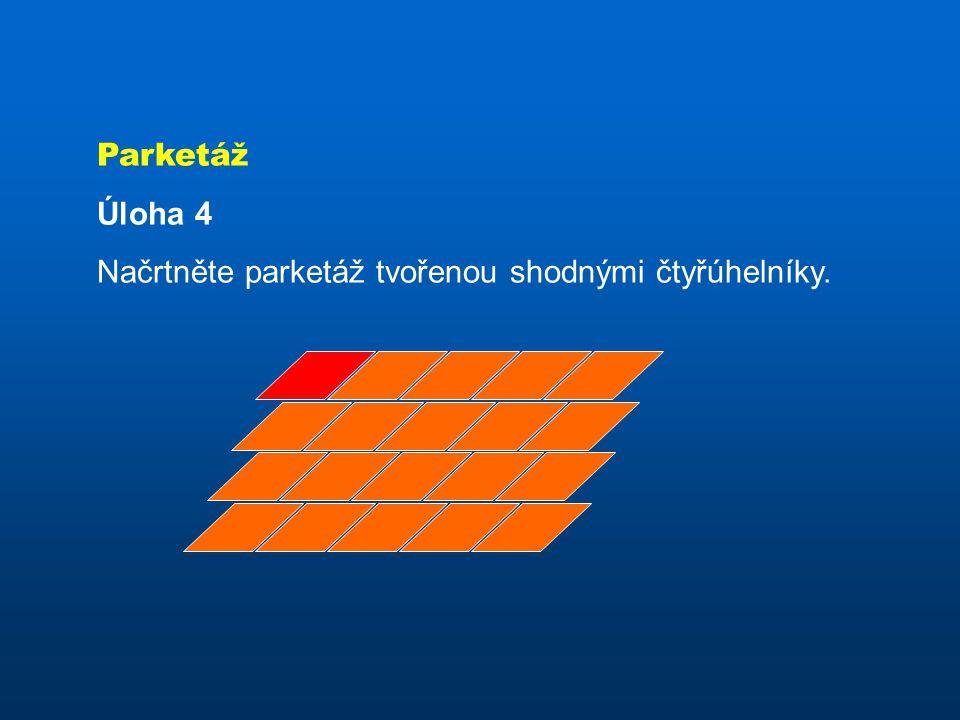 Parketáž Úloha 4 Načrtněte parketáž tvořenou shodnými čtyřúhelníky.