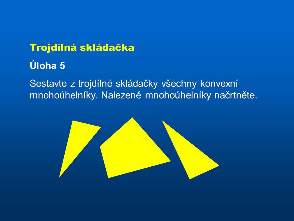 Trojdílná skládačka Úloha 5 Sestavte z trojdílné skládačky všechny konvexní mnohoúhelníky. Nalezené mnohoúhelníky načrtněte.