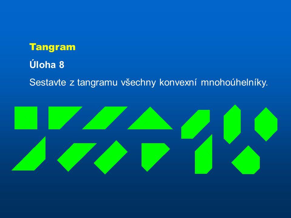 Tangram Úloha 8 Sestavte z tangramu všechny konvexní mnohoúhelníky.