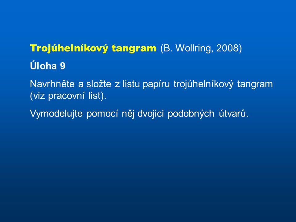 Trojúhelníkový tangram (B. Wollring, 2008) Úloha 9 Navrhněte a složte z listu papíru trojúhelníkový tangram (viz pracovní list). Vymodelujte pomocí ně