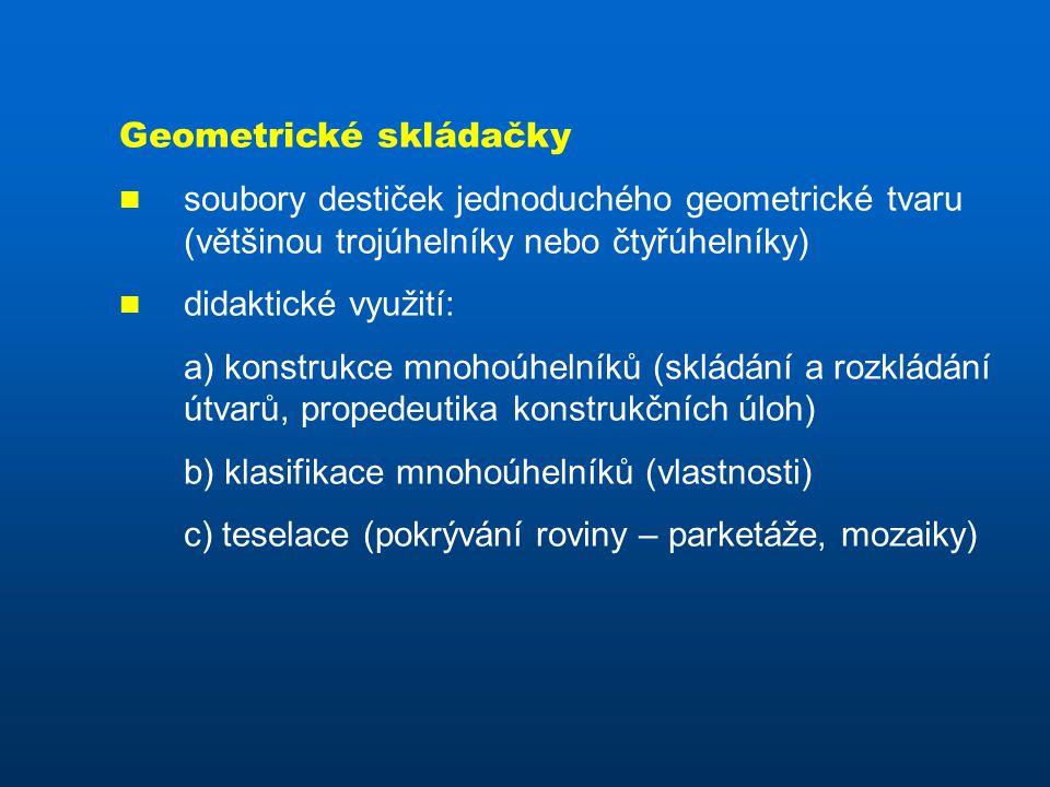 Geometrické skládačky soubory destiček jednoduchého geometrické tvaru (většinou trojúhelníky nebo čtyřúhelníky) didaktické využití: a) konstrukce mnoh