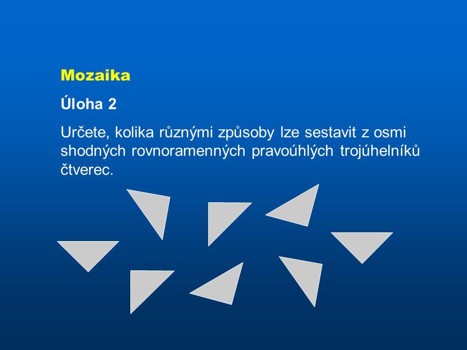 Mozaika Úloha 2 Určete, kolika různými způsoby lze sestavit z osmi shodných rovnoramenných pravoúhlých trojúhelníků čtverec.