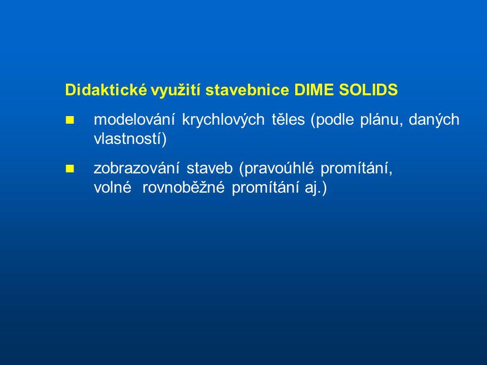 Didaktické využití stavebnice DIME SOLIDS modelování krychlových těles (podle plánu, daných vlastností) zobrazování staveb (pravoúhlé promítání, volné