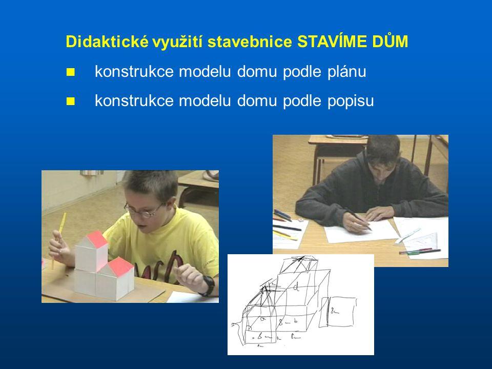 Didaktické využití stavebnice STAVÍME DŮM konstrukce modelu domu podle plánu konstrukce modelu domu podle popisu