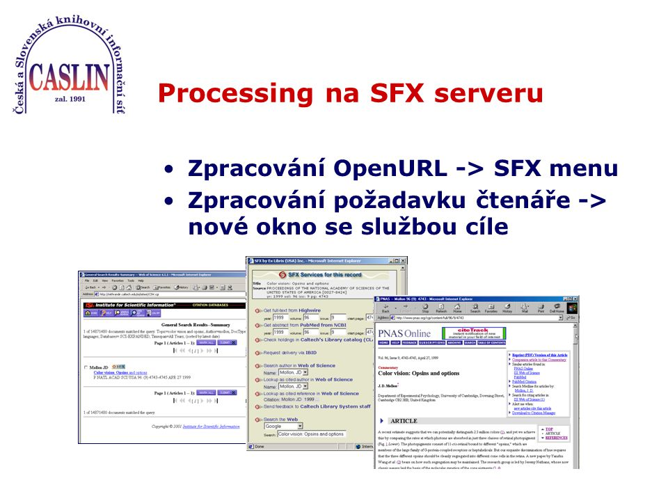 Processing na SFX serveru Zpracování OpenURL -> SFX menu Zpracování požadavku čtenáře -> nové okno se službou cíle