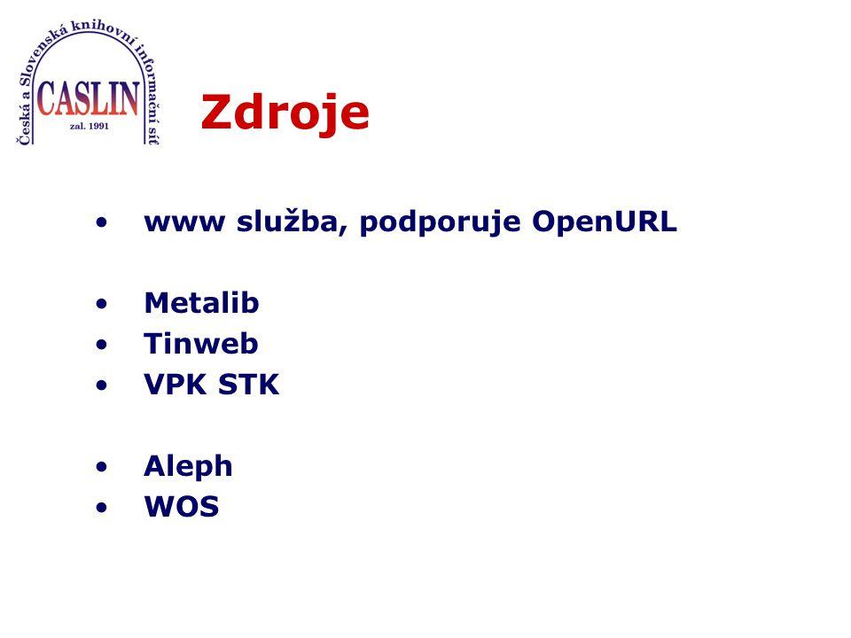 Zdroje www služba, podporuje OpenURL Metalib Tinweb VPK STK Aleph WOS