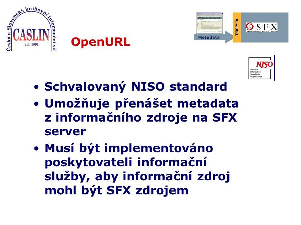 OpenURL Schvalovaný NISO standard Umožňuje přenášet metadata z informačního zdroje na SFX server Musí být implementováno poskytovateli informační služby, aby informační zdroj mohl být SFX zdrojem Metadata OpenURL