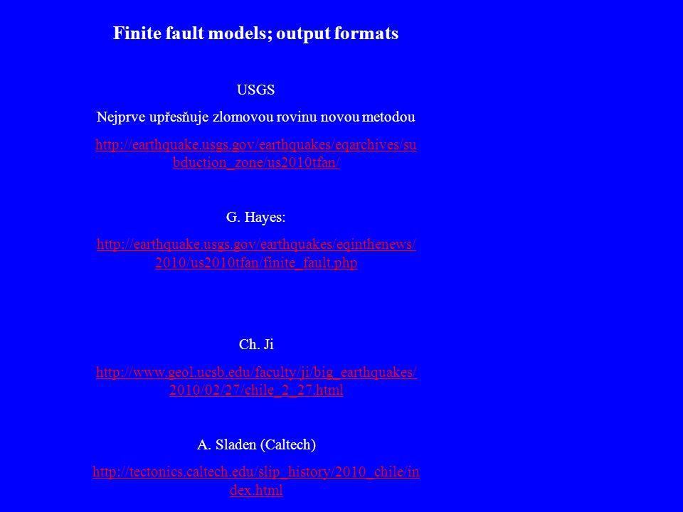 Finite fault models; output formats USGS Nejprve upřesňuje zlomovou rovinu novou metodou http://earthquake.usgs.gov/earthquakes/eqarchives/su bduction