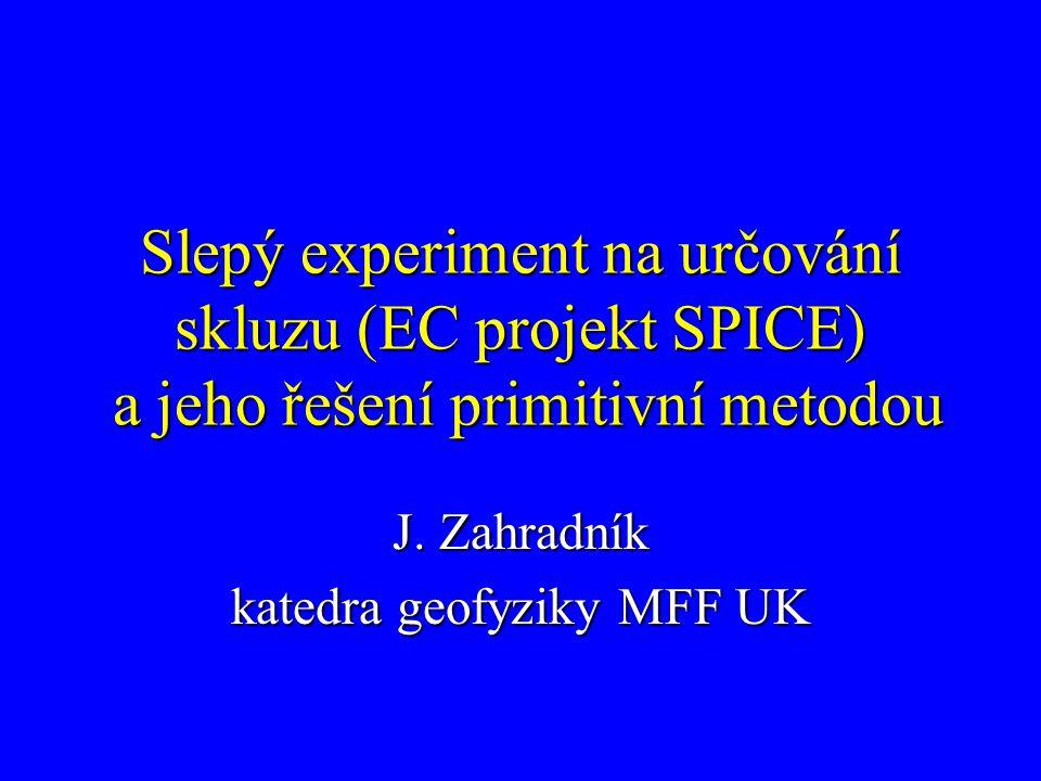 Slepý experiment na určování skluzu (EC projekt SPICE) a jeho řešení primitivní metodou J. Zahradník katedra geofyziky MFF UK