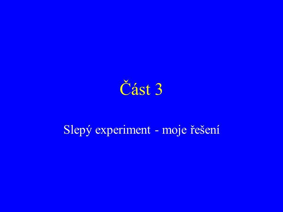 Část 3 Slepý experiment - moje řešení